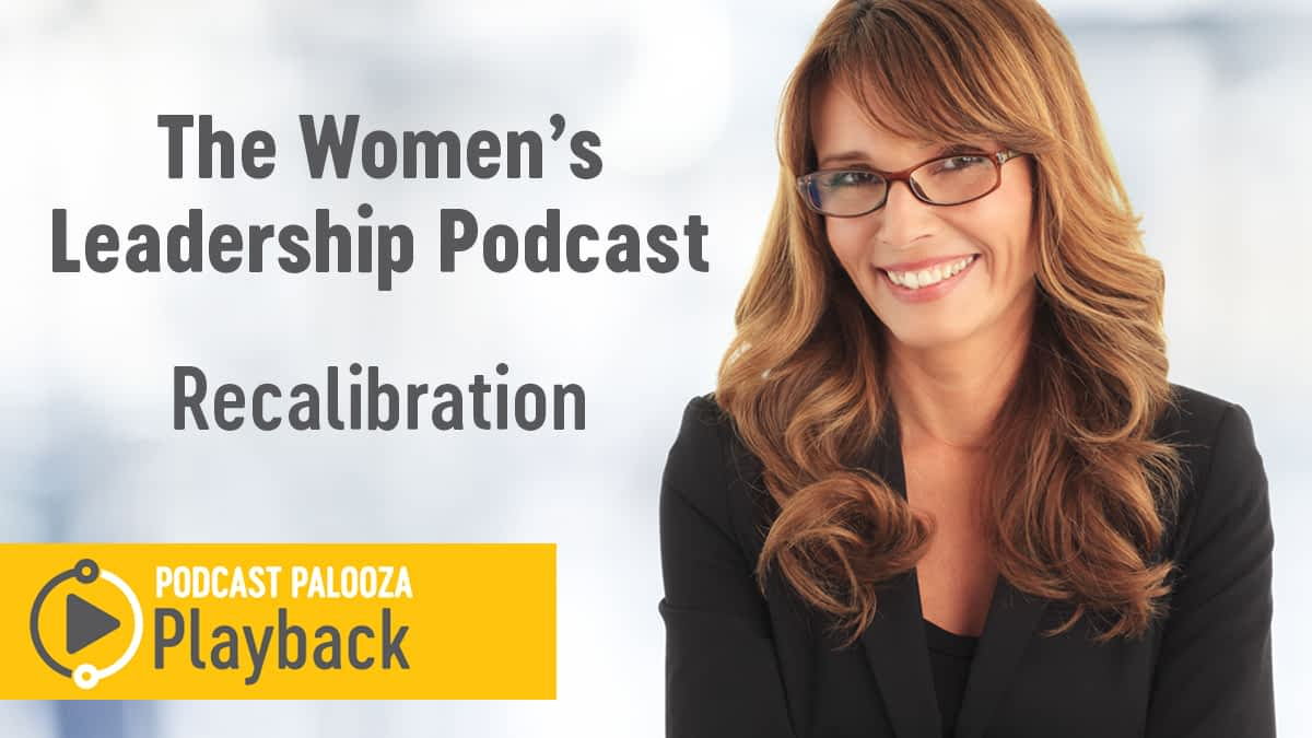 PODCAST PALOOZA PLAYBACK: The Women's Leadership Podcast – Recalibration